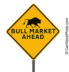 Bull Market Ahead - A modified road sign indicating a...