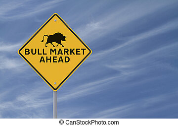 Bull Market Ahead - A modified road sign indicating a bull...