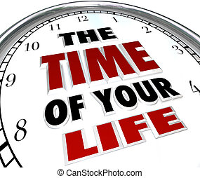 The Time of Your Life Clock Remember Good Times Memories - A...