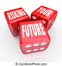 Risking Your Future - Words on Three Red Dice - Three red...