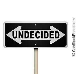Undecided Word Two-Way Road Sign - Isolated - A road sign...