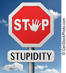 stop stupidity no naivity brainless stupidly unprofessional...
