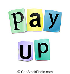 Pay up. - Illustration depicting cutout printed letters...