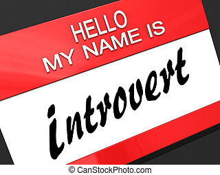"Hello My Name is a Introvert. - Hello My Name is ""Introvert""..."