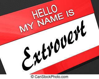 "Hello My Name is a Extrovert. - Hello My Name is ""Extrovert""..."