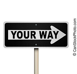 Your Way Road Sign One Choice Direction Roadsign - The words...