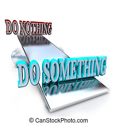 Do Something vs Doing Nothing - Taking a Stand - A see-saw...