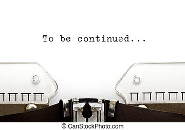 To Be Continued on Typewriter - To Be Continued printed on...