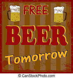 Free beer tomorow vintage grunge poster, vector illustrator