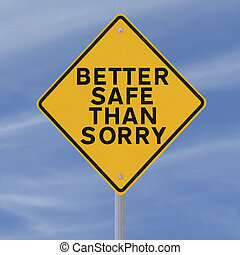 Better Safe Than Sorry - A road sign with a safety reminder...