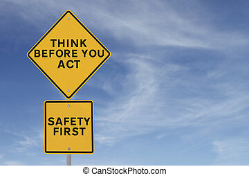 Think Before You Act - A road sign indicating a safety...