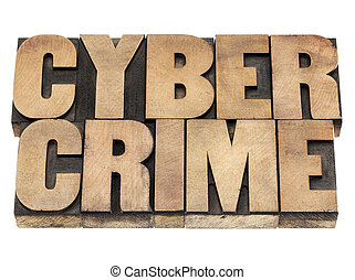 cyber crime in wood type - cyber crime - isolated text in...