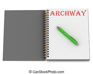 ARCHWAY inscription on notebook page