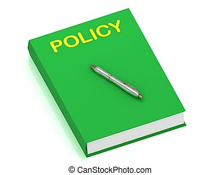 POLICY name on cover book and silver pen on the book. 3D...