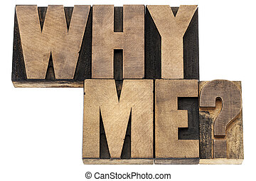 Why me question - isolated text in vintage letterpress wood...