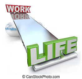 Work Versus Life Balance on See-Saw Scale - The words Work...