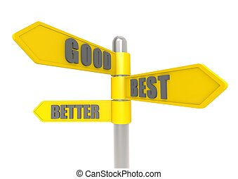 Good better best sign post - Rendered artwork with white...