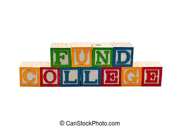 Blocks that say Fund College - Wooden blocks stacked that...