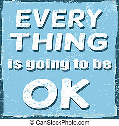 Everything is going to be ok, vintage grunge poster, vector...