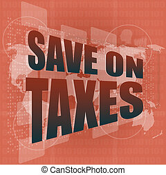 save on taxes words on digital touch screen, business...