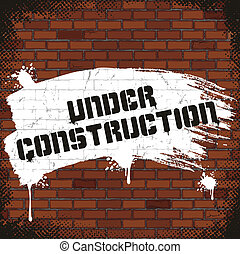 Under Construction Sign, Painted on Old Brick Wall. Vector...