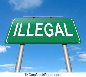 Illegal concept sign. - Illustration depicting a sign with...