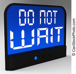 Do Not Wait Clock Shows Urgency For Action - Do Not Wait...