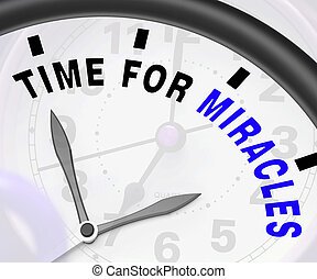 Time For Miracles Message Shows Faith In God - Time For...