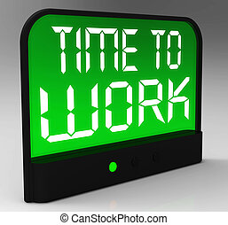 Time To Work Message Shows Start Jobs Or Employment