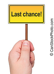 Last chance sign in hand - Last chance sign in hand isolated...