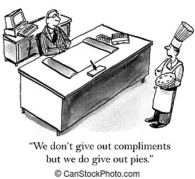 """No compliments but we do give out pies - """"We don't give out..."""