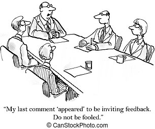 "Boss makes it clear he wants no feedback - ""My last comment..."