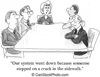 "Someone stepped on a crack in the sidewalk - ""Our system..."