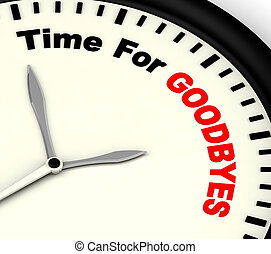 Time For Goodbyes Message Means Farewell Or Bye - Time For...