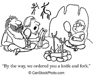 "Cave boy must use knife and fork - ""By the way, we ordered..."