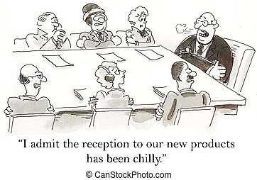 Product reception has been chilly for executives - I admit...