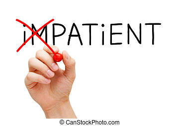 Patient not Impatient - Hand turning the word Impatient into...