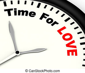 Time For Love Message Showing Romance And Feelings - Time...