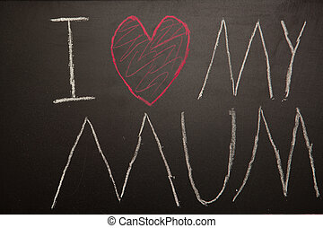 I love my mum message drawn on blackboard with chalk in...