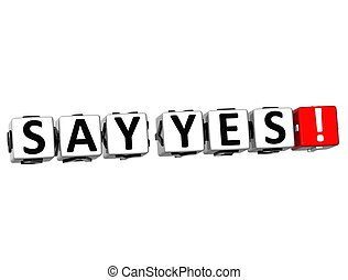 3D Say Yes Button Click Here Block Text over white...