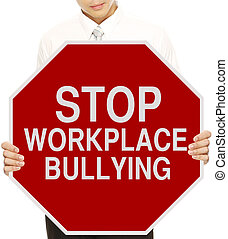 Stop Workplace Bullying - A man holding a modified stop sign...