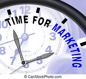Time For Marketing Message Shows Advertising And Sales -...