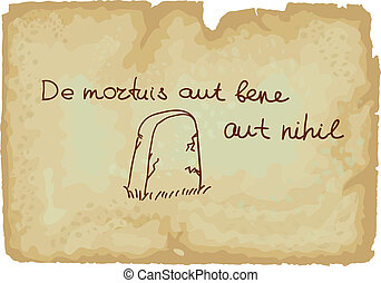 De mortuis aut bene aut nihil - is a Latin term about the...