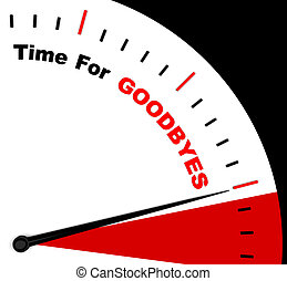 Time For Goodbyes Message Shows Farewell Or Bye - Time For...
