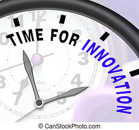 Time For Innovation Shows Creative Development And Ingenuity