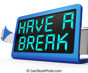 Have a Break Clock Means Rest And Relax - Have a Break Clock...