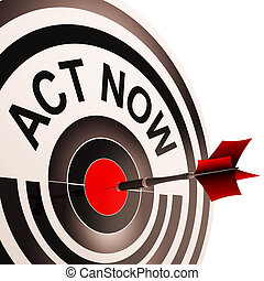 Act Now Means To Inspire And Motivate - Act Now Meaning To...