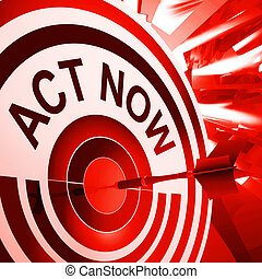 Act Now Means To Take Quick Action