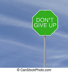 Don't Give Up - A modified stop sign with a motivational...