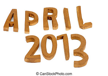 April 2013 - Wooden Handmade Letters April 2013 isolated on...